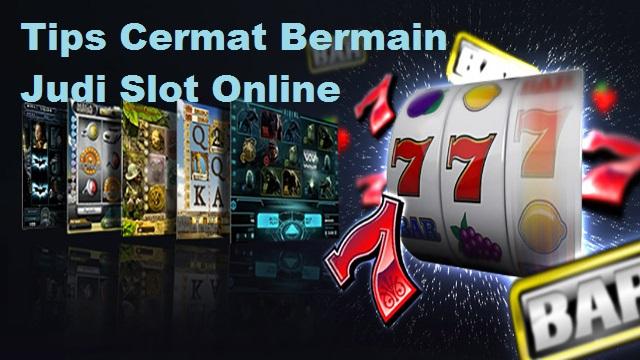 Tips Cermat Bermain Judi Slot Online