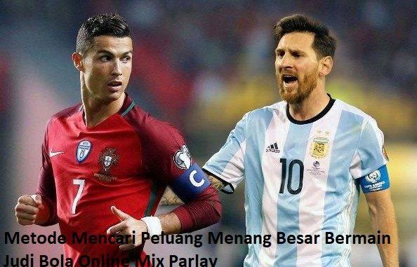 Metode Mencari Peluang Menang Besar Bermain Judi Bola Online Mix Parlay