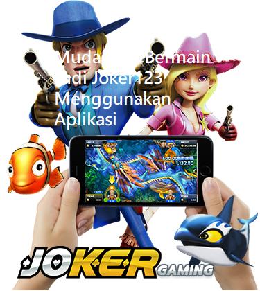 Mudahnya Bermain Judi Joker123 Menggunakan Aplikasi