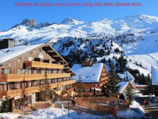 Ditraktir Ke Swiss sama Teman Yang Gila Main Sbobet Bola