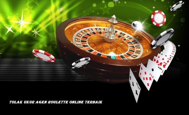 Tolak Ukur Agen Roulette Online Terbaik