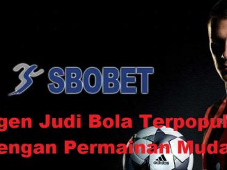 Agen Judi Bola Terpopuler Dengan Permainan Mudah