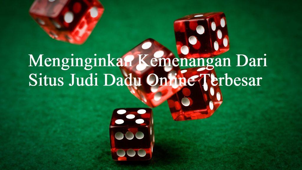 Menginginkan Kemenangan Dari Situs Judi Dadu Online Terbesar